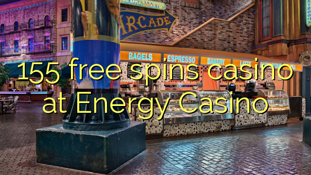 155 free spins casino in Energy Casino