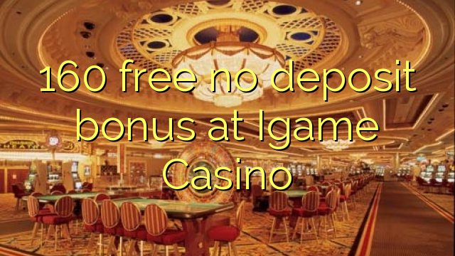 160 tasuta ei deposiidi boonus kell iGame Casino