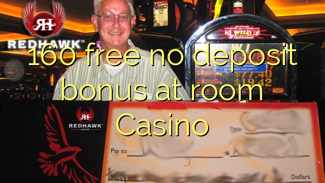 160 free no deposit bonus at room Casino