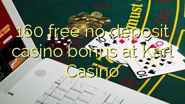 160 нест бонус амонатии казино дар Карл Казино озод
