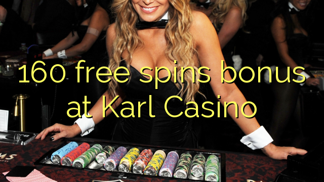 160 tasuta keerutab boonus Karl Casino