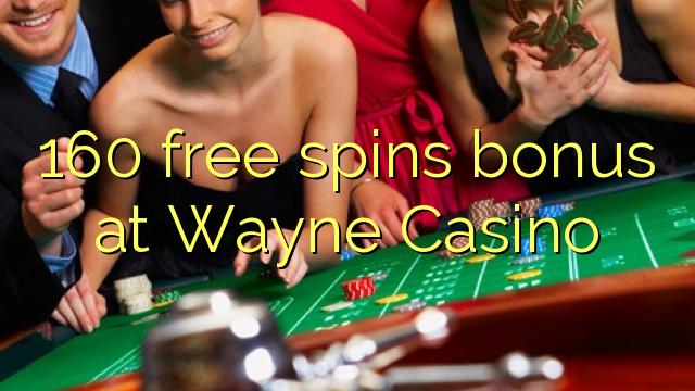 160 free spins bonusu Wayne Casino