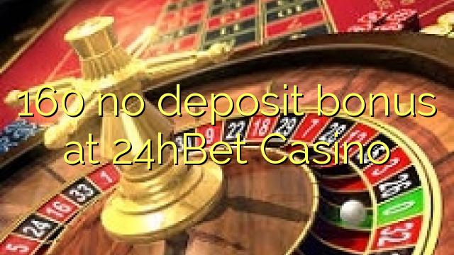 160 ei deposiidi boonus kell 24hBet Casino
