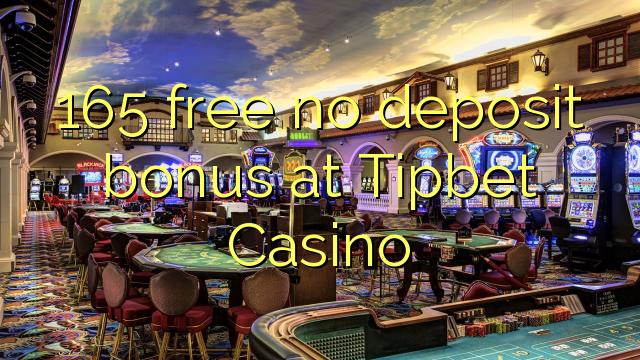 165 asgaidh Gun tasgadh airgid a-bharrachd aig Tipbet Casino