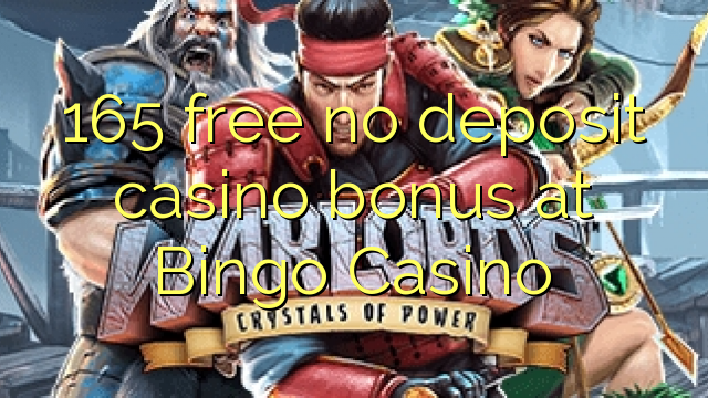 165 uwolnić bez depozytu kasyno w Bingo Casino