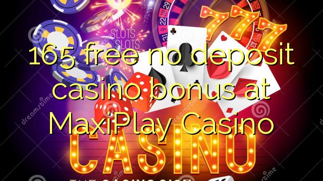 MaxiPlay Casino-д ямар ч орд казино шагнал чөлөөлөх 165