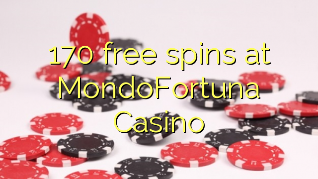 170 gratis spanne by MondoFortuna Casino