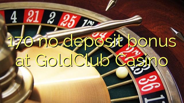 170 нема бонус за депозит во GoldClub Casino
