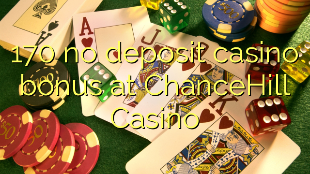 170 nie casino bonus vklad na ChanceHill kasíne