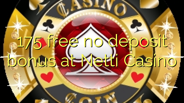 175 ngosongkeun euweuh bonus deposit di Netti Kasino