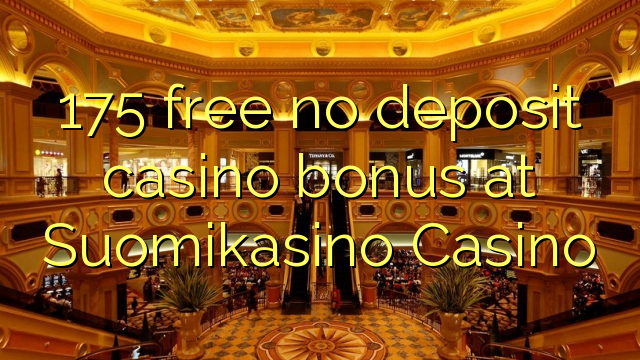 Suomikasino Casino heç bir depozit casino bonus pulsuz 175
