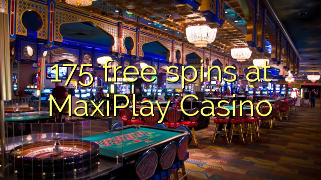 175 spins senza à MaxiPlay Casino