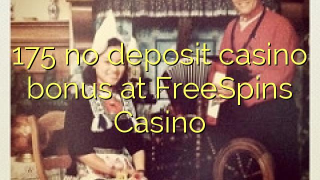 175 non deposit casino bonus ad FreeSpins Bonus