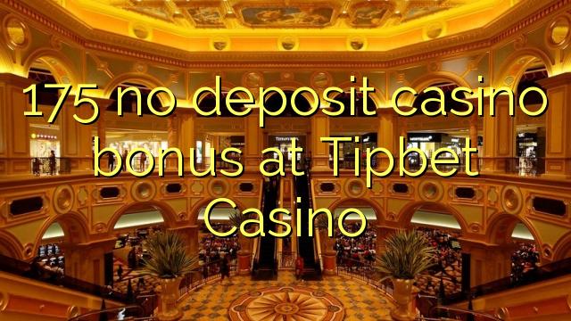 175 euweuh deposit kasino bonus di Tipbet Kasino