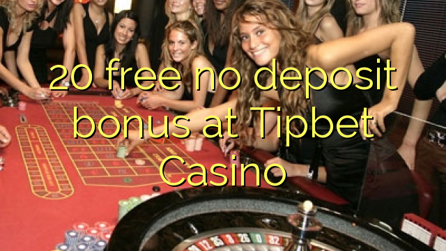 20 libertar nenhum bônus de depósito no Casino Tipbet