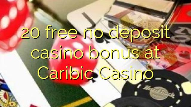 20 libirari ùn Bonus accontu Casinò à Caribic Casino