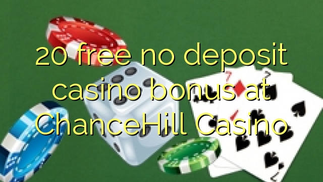 20 vaba mingit deposiiti kasiino bonus at ChanceHill Casino