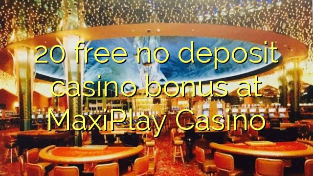 20 uwolnić bez depozytu w kasynie w kasynie MaxiPlay