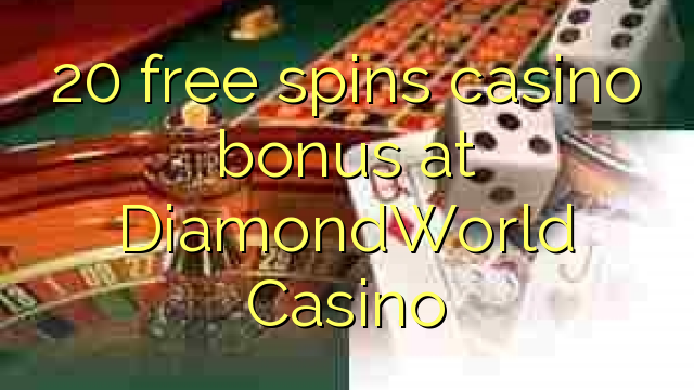 20 gratis spins casino bonus by DiamondWorld Casino