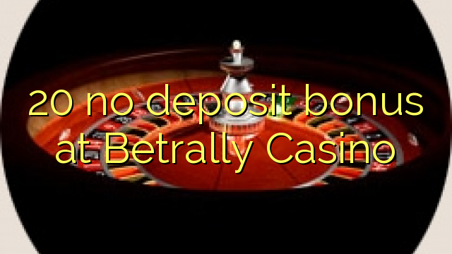 betrally casino no deposit bonus