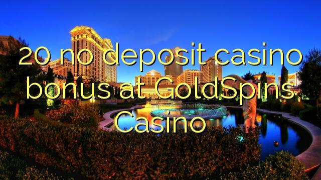 20 mingit deposiiti kasiino bonus at GoldSpins Casino