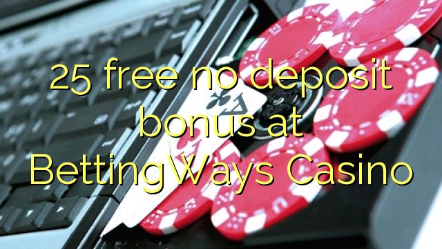 25 oo lacag la'aan ah ma bonus deposit at BettingWays Casino
