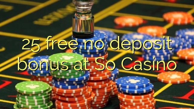 25 ngosongkeun euweuh bonus deposit dina kituna Kasino
