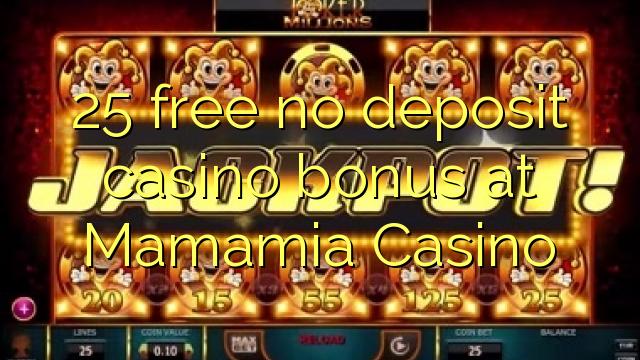 25 нест бонус амонатии казино дар Mamamia Казино озод