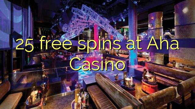25 tasuta keerutab kell Aha Casino