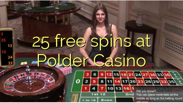 25 putaran percuma di Polder Casino