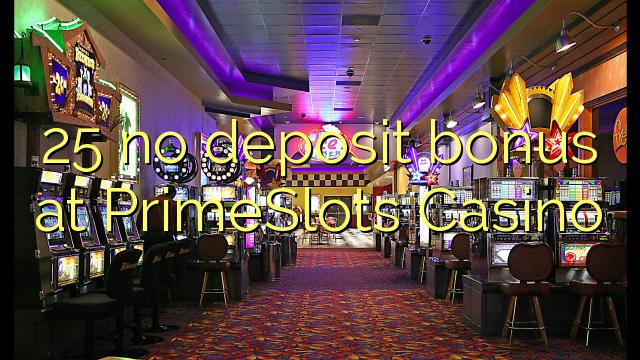 25 euweuh deposit bonus di PrimeSlots Kasino
