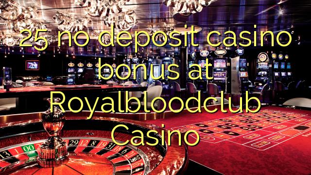 25 geen deposito bonus by Royalbloodclub Casino