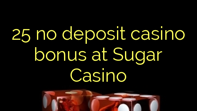 25 no deposit casino bonus at Sugar Casino