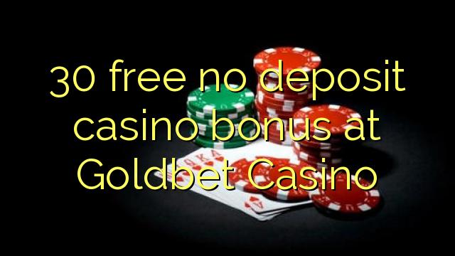 30 нест бонус амонатии казино дар Goldbet Казино озод