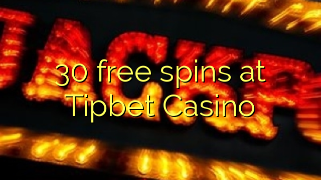 30 rotiri gratuite la Tipbet Casino