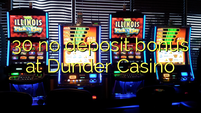 30 ei deposiidi boonus kell Dunder Casino