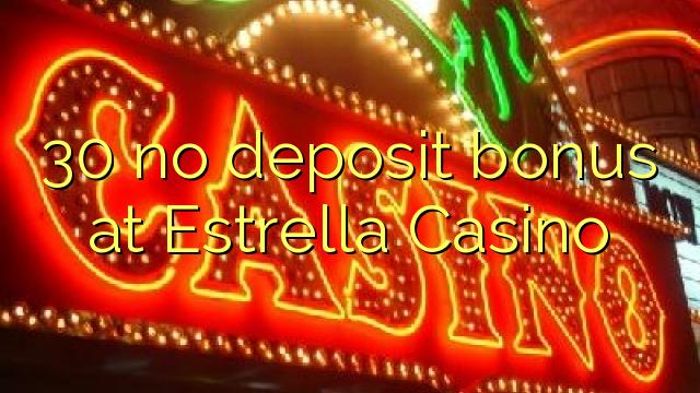 30 euweuh deposit bonus di Estrella Kasino