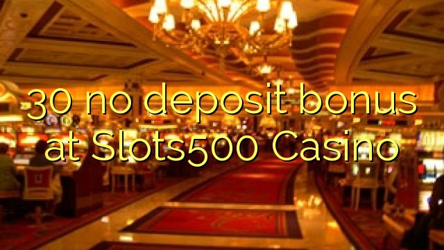 30 non deposit bonus ad Casino Slots500