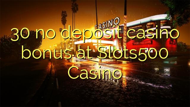 30 mingit deposiiti kasiino bonus at Slots500 Casino