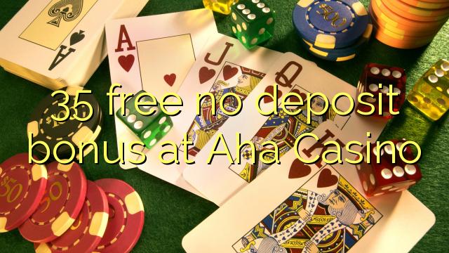 35 tasuta ei deposiidi boonus kell Aha Casino