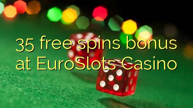 35 bezplatný spins bonus v kasinu EuroSlots