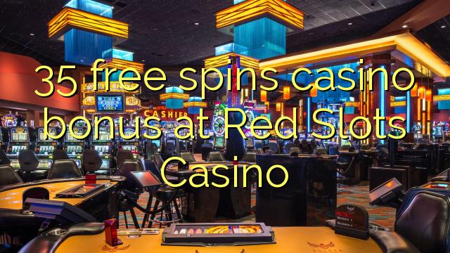 35 тегін Қызыл шлицті казино кезінде казино бонус айналдырады