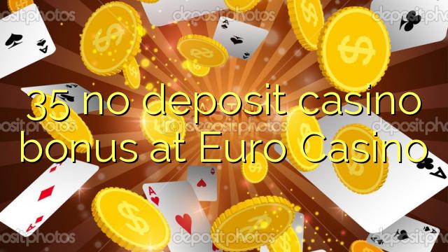 35 euweuh deposit kasino bonus di Euro Kasino