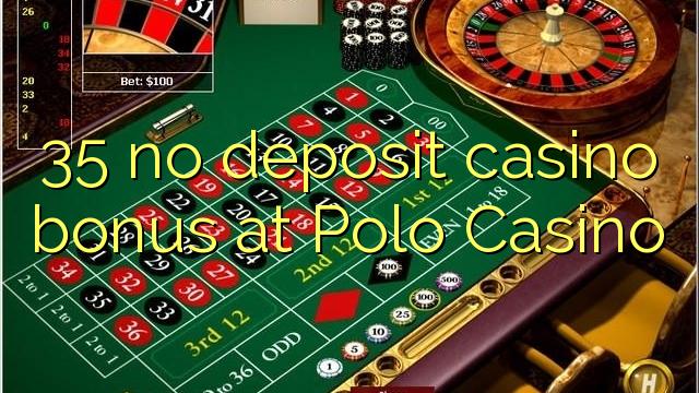 35 Polo Casino heç bir depozit casino bonus