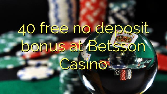 40 ngosongkeun euweuh bonus deposit di Betsson Kasino