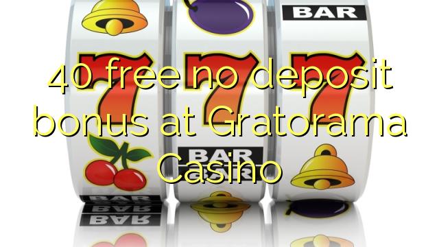 40 нь Gratorama Casino-д хадгаламжийн ямар ч шагналгүй