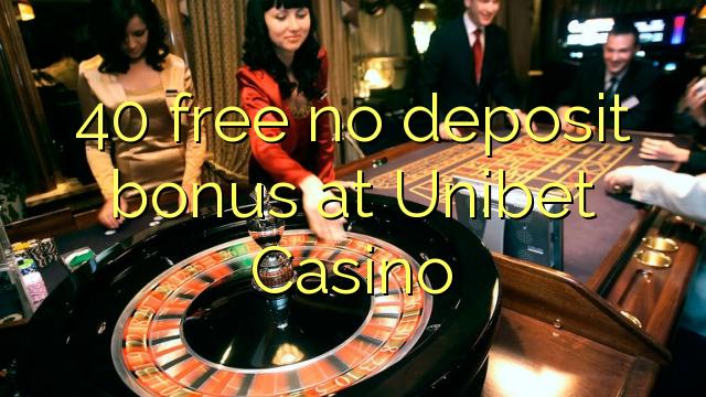 40 yantar da babu ajiya bonus a Unibet Casino