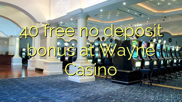 Wayne Casino heç bir depozit bonus pulsuz 40