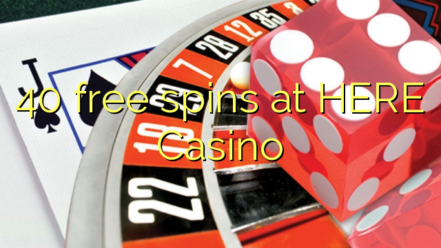 40 Freispiele bei Casino HIER