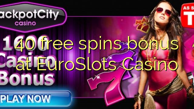 40 free spins bonus at EuroSlots Casino